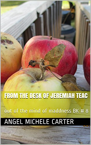 from-the-desk-of-jeremiah-teac-out-of-the-mind-of-maddness-bk-8