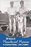img - for 50 Years of Piscatorial Prowess in Southeast Florida book / textbook / text book