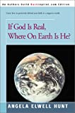 If God is Real, Where on Earth is He? (0595092241) by Hunt, Angela Elwell