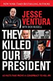 They Killed Our President: 63 Facts That Prove a Conspiracy to Kill JFK by Jesse Ventura