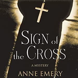 Sign of the Cross: A Collins-Burke Mystery, Book 1 | [Anne Emery]