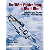 The 363rd Fighter Group in World War II: In Action Over Europe with the P-51 Mustangpar Kent D. Miller