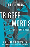 Trigger Mortis: With Original Material by Ian Fleming (James Bond)