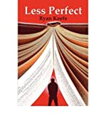 img - for [ Less Perfect [ LESS PERFECT ] By Keefe, Ryan ( Author )Mar-31-2008 Paperback book / textbook / text book