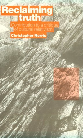 Reclaiming Truth : Contribution to a Critique of Cultural Relativism, CHRISTOPHER NORRIS