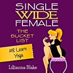 Learn Yoga: Single Wide Female: The Bucket List #8 | Lillianna Blake,P. Seymour