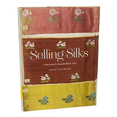 Selling Silks: A Merchant's Sample Book (Hardback)