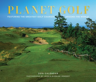(12X14) Planet Golf: Featuring The Greatest Golf Courses Around The World - 2015 Calendar