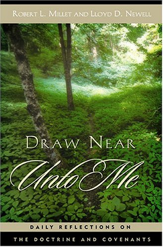 Draw Near Unto Me: Daily Reflections on the Doctrine and Covenants, Millet, Robert L.;Newell, Lloyd D.