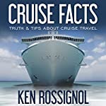 Cruise Facts - Truth & Tips About Cruse Travel: Traveling Cheapskate Series, Book 2 | Ken Rossignol