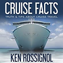 Cruise Facts - Truth & Tips About Cruse Travel: Traveling Cheapskate Series, Book 2 Audiobook by Ken Rossignol Narrated by George Ridgeway