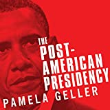 The Post-American Presidency: The Obama Administrations War on America