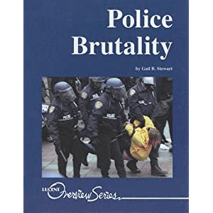 Police Brutality (Lucent Overview Series) Gail B. Stewart
