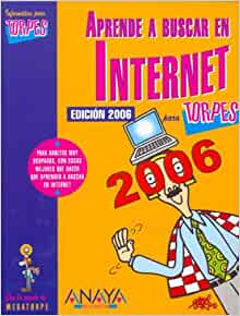 Aprende a Buscar En Internet Para Torpes 2006/ Learn How to Search on