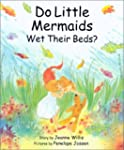 Do Little Mermaids Wet Their Beds?