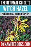 The Ultimate Guide To Witch Hazel: Everything You Need To Know About Witch Hazel Including 7 Home Recipes