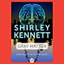 Gray Matter Audiobook by Shirley Kennett Narrated by Christine Marshall