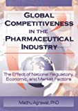 img - for Global Competitiveness in the Pharmaceutical Industry: The Effect of National Regulatory, Economic, and Market Factors book / textbook / text book
