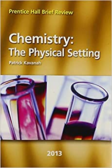 Chemistry: The Physical Setting 2013 (Prentice Hall Brief ...