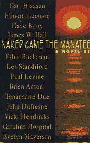 Naked Came the Manatee : A Novel, CARL HIAASEN, DAVE BARRY, ELMORE LEONARD, EDNA BUCHANAN, JAMES W. HALL, LES STANDIFORD, PAUL LEVINE, BRIAN ANTONI, TANANARIVE DUE, JOHN DUFRESNE, VICKI HENDRICKS, CAROLINA HOSPITAL, EVELYN MAYERSON