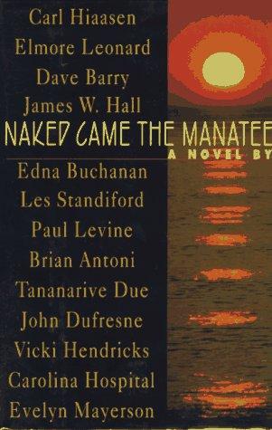 Naked Came the Manatee : A Novel, CARL HIAASEN, DAVE BARRY, ELMORE LEONARD, EDNA BUCHANAN, JAMES W. HALL, LES STANDIFORD, PAUL LEVINE, BRIAN ANTONI, TANANARIVE DUE, JOHN DUFRESNE, VICKI HENDRICKS, CAROLINA HOSPITAL, EVELYN MAYERSON