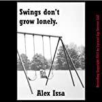 Swings Don't Grow Lonely: A Tale of Endings | Alex Issa