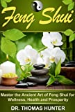 img - for Feng Shui: Master the Ancient Art of Feng Shui for Wellness, Health and Prosperity (Feng Shui House, Office, Bathroom for Maximum Simplicity and Harmony Book 1) book / textbook / text book