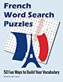 img - for French Word Search Puzzles: 50 Fun Ways to Build Your Vocabulary book / textbook / text book