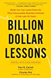 By Paul B Carroll and Chunka Mui - Billion Dollar Lessons: What You Can Learn from the Most Inexcusable Business Failures of the Last 25 Years (Updated) (4/27/10)