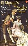 El Marques de Sade: Una Vida / At Home with the Marquis de Sade (Punto de Lectura) (Spanish Edition) (8466305904) by Gray, Francine Du Plessix