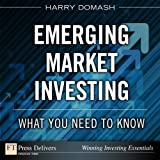 Emerging Market Investing: What You Need to Know (FT Press Delivers Winning Investing Essentials)