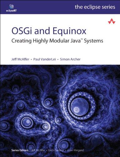 OSGi and Equinox: Creating Highly Modular Java Systems