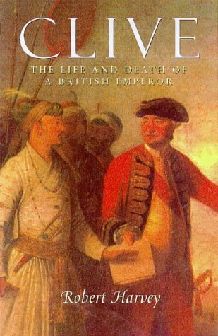 Clive of India: The Life and Death of a British Emperor