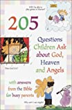 205 Questions Children Ask About God, Heaven and Angels: With Answers for Busy Parents from the Bible (0517222469) by Veerman, David R.