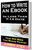 HOW TO WRITE A BOOK: In Less Than 7- 14 Days That Will Make You Money Forever