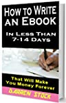 HOW TO WRITE AN EBOOK: In Less Than 7...