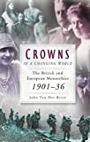 Crowns in a Changing World: The British and European Monarchies, 1901-36 John Van der Kiste