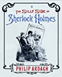 The Silly Side of Sherlock Holmes: A Brand New Adventure Using a Bunch of Old Pictures