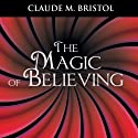 The Magic of Believing (       UNABRIDGED) by Claude M. Bristol Narrated by Jason McCoy