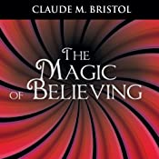 The Magic of Believing | [Claude M. Bristol]