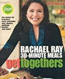 Rachael Ray 30-Minute Meals Get Togethers (1891105116) by Ray, Rachael