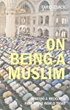 img - for On Being a Muslim: Finding a Religious Path in the World Today   [ON BEING A MUSLIM] [Paperback] book / textbook / text book