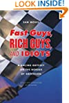 Fast Guys, Rich Guys, and Idiots: A R...