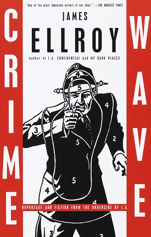 Crime Wave: Reportage and Fiction from the Underside of L.A. (Vintage Crime/Black Lizard), James Ellroy