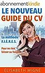 Le nouveau guide du CV: La m�thodee F...