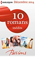 10 romans Passions in�dits (n�506 � 510 - d�cembre 2014) : Harlequin collection Passions