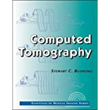 Computed Tomography (Essentials of Medical Imaging)by Stewart C. Bushong