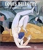 echange, troc Collectif - Louis Billotey : L'Ambition classique