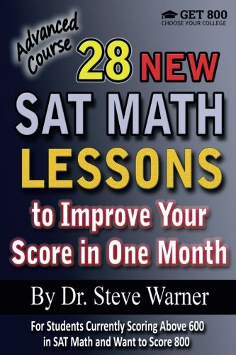 28 New SAT Math Lessons to Improve Your Score in One Month - Advanced Course: For Students Currently Scoring Above 600 in SAT Math and Want to Score 800 (Advanced Math compare prices)