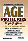 img - for Age Protectors: Stop Aging Now With the Latest Breakthroughs That: Halt the Life-Robbing Diseases * Erase the Lines of Time * Sharpen Your Mind and Memory * Rekindle Your Youthful Spirit book / textbook / text book